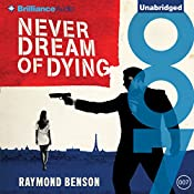 Never Dream of Dying: James Bond Series, Book 34 | Raymond Benson