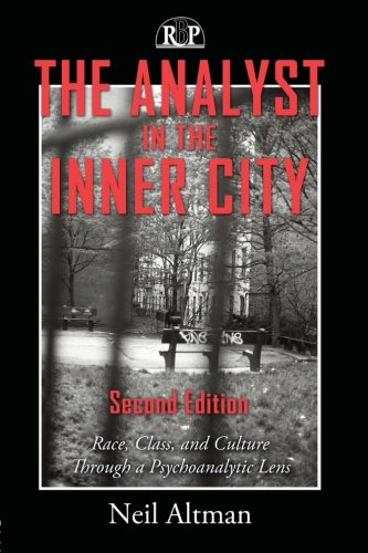 The Analyst in the Inner City: Race, Class, and Culture Through a Psychoanalytic Lens (Relational Perspectives Book Series)