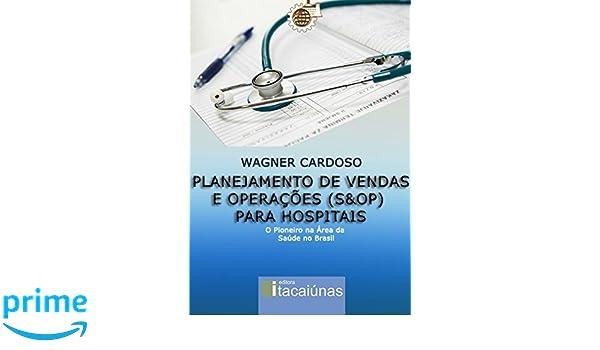 Planejamento de Vendas e Operações (S&OP) para Hospitais: O Pioneiro na Área da Saúde no Brasil (Portuguese Edition): 9788595350564: Medicine & Health ...