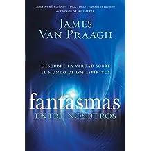 Fantasmas Entre Nosotros: Descubre la verdad sobre el mundo de los espiritus / Uncovering the Truth About the Other Side