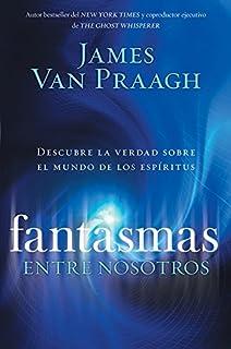 Fantasmas entre nosotros: Descubre la verdad sobre el mundo de los espiritus (Spanish Edition