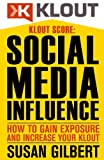 KLOUT SCORE: Social Media Influence, How to Gain Exposure and Increase Your Klout