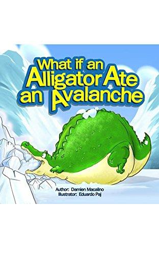 - What If An Alligator Ate An Avalanche: An Alphabet Book For Kids