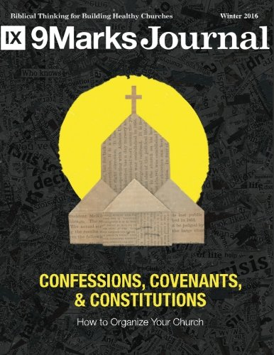 Confessions, Covenants & Constitutions   9Marks Journal