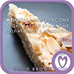 Weight Loss - Overcome Night Eating Syndrome: Self-Hypnosis & Meditation | Erick Brown