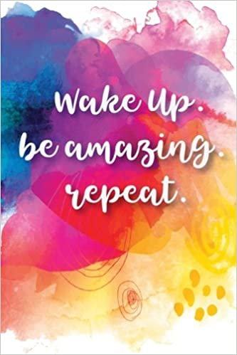 Wake Up. Be Amazing. Repeat.: Inspirational Quote Journal ...