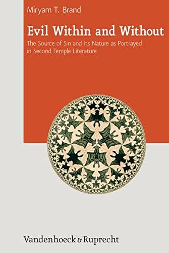 Evil Within and Without: The Source of Sin and Its Nature as Portrayed in Second Temple Literature (Journal of Ancient Judaism. Supplements)