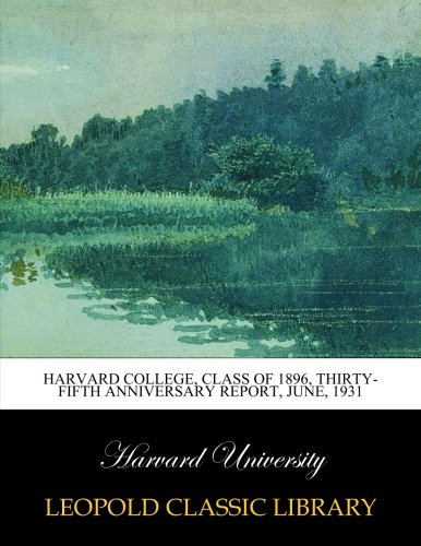 Download Harvard College, Class of 1896, Thirty-fifth Anniversary Report, June, 1931 PDF