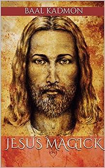 Jesus Magick (Bible Magick Book 2) by [Kadmon, Baal]