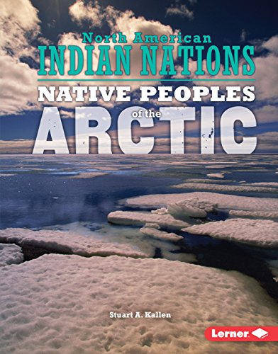 Native Peoples of the Arctic (North American Indian Nations) by Lerner Publications