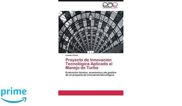 Proyecto de Innovación Tecnológica Aplicado al Manejo de Turba: Evaluación técnica, económica y de gestión de un proyecto de innovación tecnológica (Spanish ...