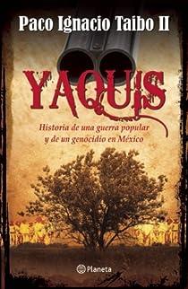 Yaquis: Historia de una Guerra Popular y un Genocidio en Mexico par