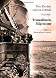 East Central Europe in Exile : Transatlantic Migrations, Mazurkiewicz, Anna, 1443847259