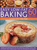 Easy Low Fat Baking: 60 Recipes: Healthy and delicious low-fat, low cholesterol cookies, scones, cakes and bakes, shown step-by-step in 300 beautiful photographs