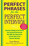 img - for Perfect Phrases for the Perfect Interview: Hundreds of Ready-to-Use Phrases That Succinctly Demonstrate Your Skills, Your Experience and Your Value in Any Interview Situation (Perfect Phrases Series) Paperback - April 21, 2005 book / textbook / text book