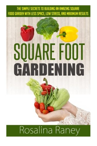 The Simple Secrets to Building an Amazing Square Foot Garden