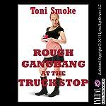 Rough Gangbang at the Truck Stop   Toni Smoke