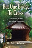 But one bridge to Cross, R. M. Gibson, 1609104722