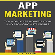 App Marketing: Top Mobile App Monetization and Promotion Strategies Audiobook by R. L. Greene Narrated by Sam Slydell