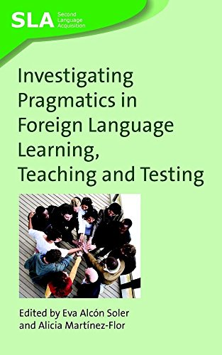 Investigating Pragmatics in Foreign Language Learning, Teaching and Testing (Second Language Acquisition) Eva Alcon Soler