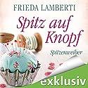 Spitz auf Knopf (Spitzenweiber 2) Hörbuch von Frieda Lamberti Gesprochen von: Cornelia Dörr, Barbara Krabbe, Verena Wolfien, Franziska Herrmann