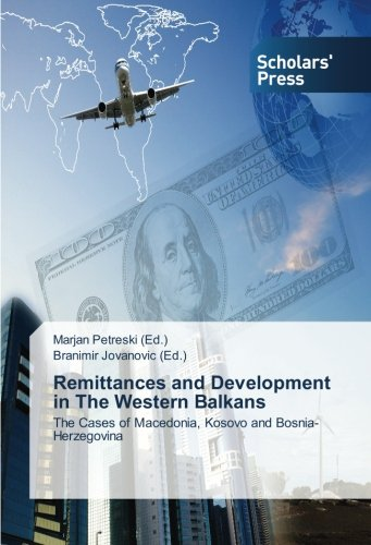 Download Remittances and Development in The Western Balkans: The Cases of Macedonia, Kosovo and Bosnia-Herzegovina ebook
