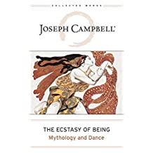 Ecstasy of Being: Mythology and Dance (The Collected Works of Joseph Campbell Book 8)