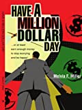 Have a Million Dollar Day, Melvia Miller, 0595277535