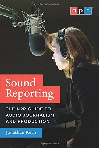 Sound Reporting: The NPR Guide to Audio Journalism and Production [Jonathan Kern] (Tapa Blanda)