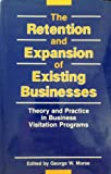 img - for The Retention and Expansion of Existing Businesses: Theory and Practice in Business Visitation Programs book / textbook / text book