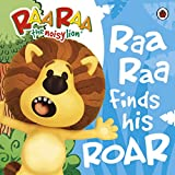 Raa Raa Finds His Roar. (Raa Raa - The Noisy Lion)
