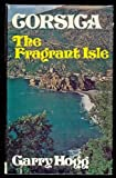 Front cover for the book Corsica: The Fragrant Isle by Garry Hogg