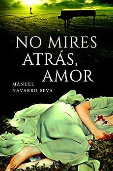 No mires atrás, amor (Spanish Edition) by [Navarro Seva, Manuel]