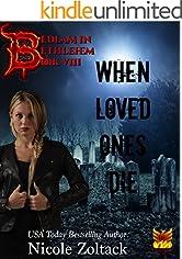 When Loved Ones Die (Bedlam in Bethlehem Book 8)