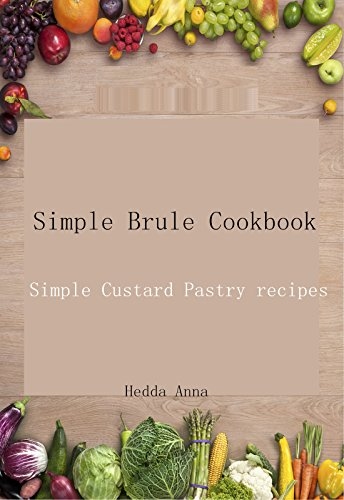 Simple Brule Cookbook: Simple Custard Pastry  recipes by Hedda   Anna