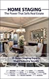 HOME STAGING: The Power That Sells Real Estate: + 15 Home Staging Experts Share Industry Secrets