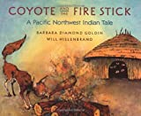 img - for Coyote and the Fire Stick: A Pacific Northwest Indian Tale book / textbook / text book