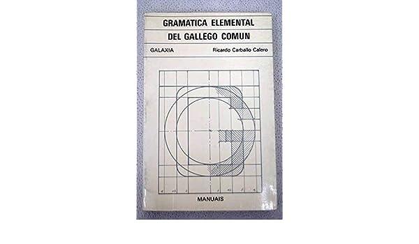 Gramática elemental del gallego común (Manuales Galaxia ; 3) (Spanish Edition): Ricardo Carvalho Calero: 9788471540379: Amazon.com: Books