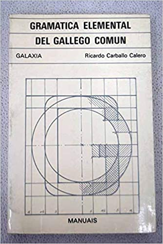 Gramática elemental del gallego común (Manuales Galaxia ; 3) (Spanish Edition): Ricardo Carvalho Calero: 9788471540379: Amazon.com: Books
