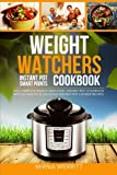 Weight Watchers Instant Pot Smart Points Cookbook: The Complete Weight Watchers Instant Pot Cookbook - with 60 Healthy & Delicious Instant Pot Cooker Recipes