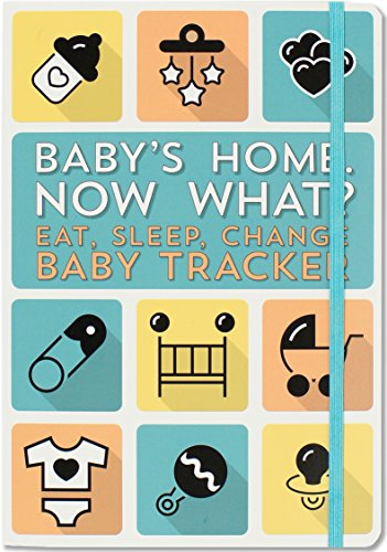 Baby's Home, Now What? Eat, Sleep, Change -- Baby Tracker Logbook for Newborns