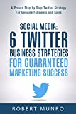 Social Media: 6 Twitter Business Strategies For Guaranteed Online Marketing Success (Make Money Online, Online Business, Online Marketing)