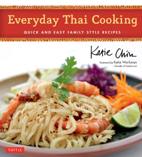 Everyday Thai Cooking: Quick and Easy Family Style Recipes by Katie Chin