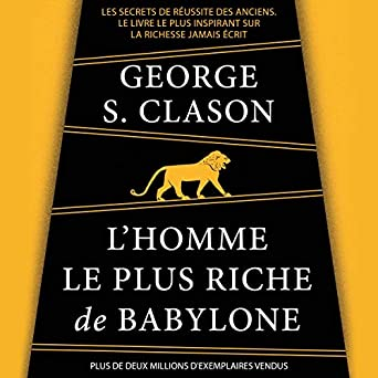 Amazon Com L Homme Le Plus Riche De Babylone Les Secrets