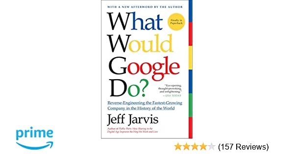 Amazon com: What Would Google Do?: Reverse-Engineering the