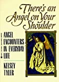 img - for There's an Angel on Your Shoulder: Angel Encounters in Everyday Life by Kelsey Tyler (1994-05-01) book / textbook / text book