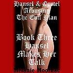 Hansel Makes Her Talk: Hansel and Gretel Arousing, Book 3 | Melanie Moorhac