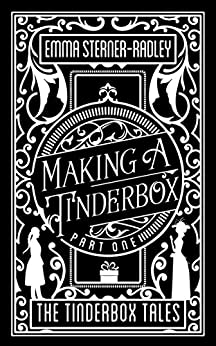 Making a Tinderbox (The Tinderbox Tales Book 1) by [Sterner-Radley, Emma]