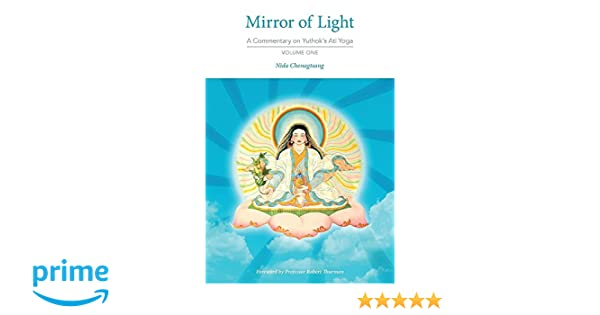 Mirror Of Light A Commentary On Yuthoks Ati Yoga Volume One Nida Chenagtsang Ben Joffe Robert Thurman 9780997731903 Amazon Books