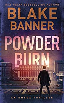 Powder Burn - An Omega Thriller (Omega Series Book 8) by [Banner, Blake]